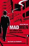 Mad Men - Die Könige der Madison Avenue: Das Buch zur Kultserie