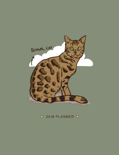 Bengal Cat 2018 Planner: Weekly Monthly Daily Bengal Cat Organizer with Inspirational Quotes + To Do Lists (Gifts for Cat Lovers) (Volume 4)