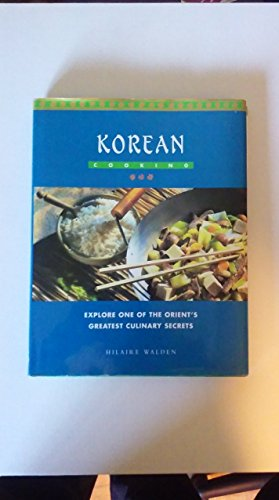 Korean Cooking: Explore One of the Orient's Greatest Culinary Secrets by Hilaire Walden