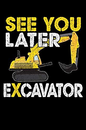 See You Later Excavator: 120 Seiten (6x9 Zoll) Liniertes Notizbuch für Bagger Freunde I Bauarbeiter Journal I Baumaschinen Notizblock I Bau Notizheft (German Edition)