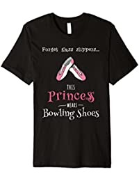 Forget Glass Slippers T-Shirt Princess Bowling Shoes Tee