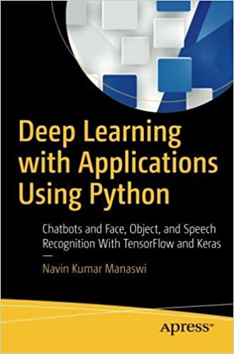 Deep Learning with Applications Using Python: Chatbots and Face, Object, and Speech Recognition With TensorFlow and Keras