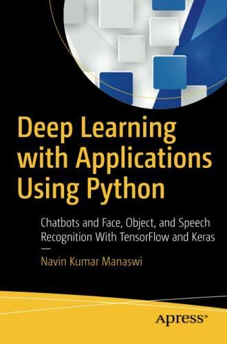 Download pdf deep learning with applications using python download pdf deep learning with applications using python chatbots and face object and speech recognition with tensorflow and keras mobi pdf by navin fandeluxe