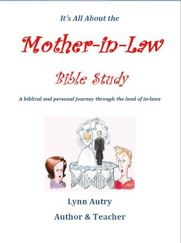 It's All About the Mother-in-Law Bible Study A biblical and personal journey through the land of in-laws (Mother In Law Of Ruth In The Bible)