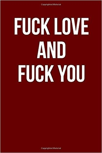 fuck love and fuck you