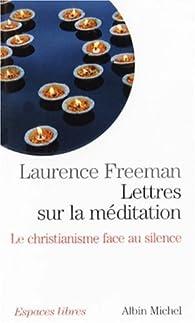 Lettres sur la méditation : Le christianisme face au silence par Laurence Freeman
