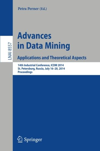 Advances in Data Mining: Applications and Theoretical Aspects: 14th Industrial Conference, ICDM 2014, St. Petersburg, Russia, July 16-20, 2014, Proceedings (Lecture Notes in Computer Science)