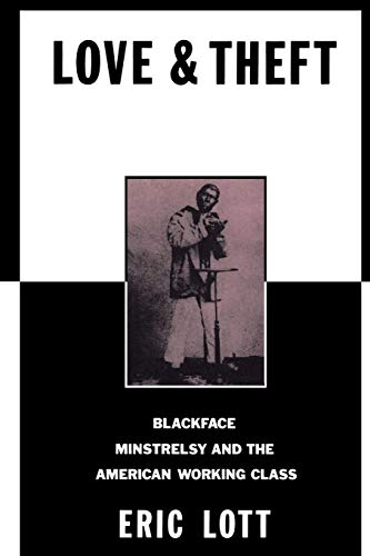 Love and Theft: Blackface Minstrelsy and the American Working Class (Race and American Culture)