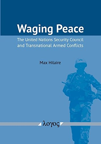 Waging Peace: The United Nations Security Council and Transnational Armed Conflicts