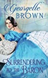Surrendering to the Baron (A Steamy Regency Romance) (Volume 7) by  Georgette Brown in stock, buy online here