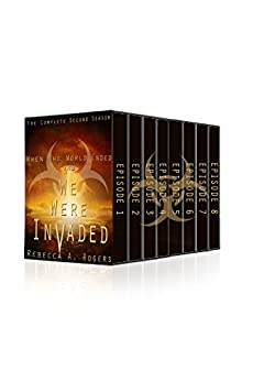 When the World Ended and We Were Invaded: The Complete Second Season by [Rogers, Rebecca A.]