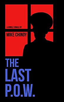 The Last P.O.W. (Kindle Single) by [Chinoy, Mike]