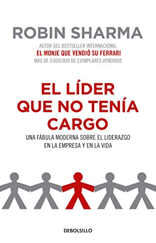 El líder que no tenía cargo: Una fábula moderna sobre el liderazgo en la empresa y en la vida / The Leader Who Had No Title (Spanish ()