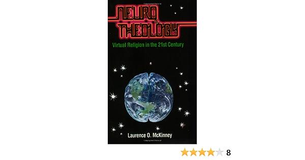 Neurotheology Virtual Religion In The Mckinney Laurence O 9780945724018 Amazon Com Books
