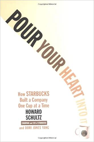 Pour Your Heart Into It How Starbucks Built A Company One Cup At A