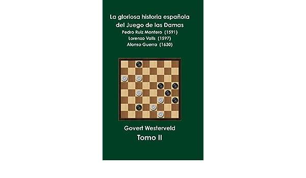 La gloriosa historia española del Juego de las Damas - Tomo II: Amazon.es: Westerveld, Govert: Libros