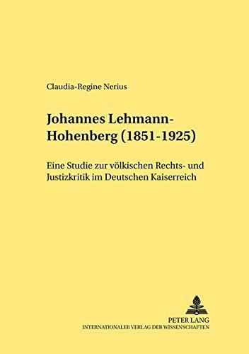 Johannes Lehmann-Hohenberg (1851-1925): Eine Studie zur völkischen Rechts- und Justizkritik im Deutschen Kaiserreich (Rechtshistorische Reihe) (German Edition) ebook
