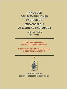 Book Röntgendiagnostik der Skeleterkrankungen Teil 2 / Diseases of the Skeletal System (Roentgen Diagnosis) Part 2 (Handbuch der medizinischen Radiologie . ... Encyclopedia of Medical Radiology)