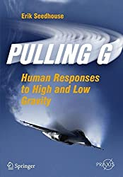 Pulling G: Human Responses to High and Low Gravity (Springer Praxis Books)