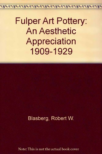 Fulper Art Pottery: An Aesthetic Appreciation 1909-1929
