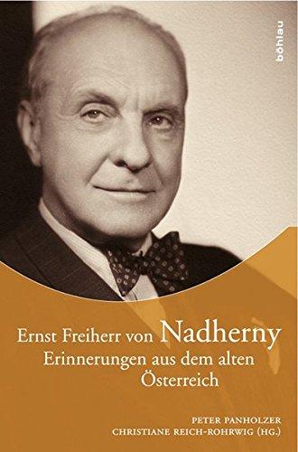 Ernst Freiherr von Nadherny: Erinnerungen aus dem alten Österreich.