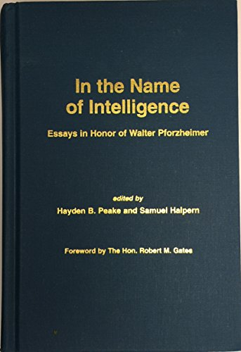 In the Name of Intelligence: Essays in Honor of Walter Pforzheimer