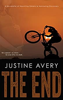 The End: A Novelette of Haunting Omens & Harrowing Discovery (English Edition) de [Avery, Justine]