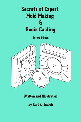 Read Online Secrets of Expert Mold Making and Resin Casting PDF