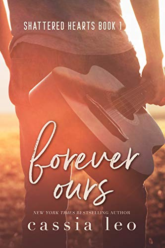 Forever Ours (Shattered Hearts Book 1) by [Leo, Cassia]