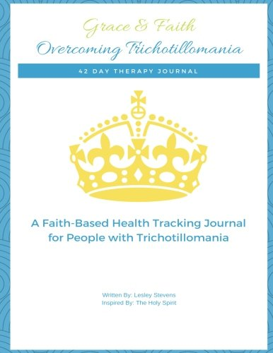 Grace & Faith Overcoming Trichotillomania Journal: 42-Day Health Tracking Journal & Devotional