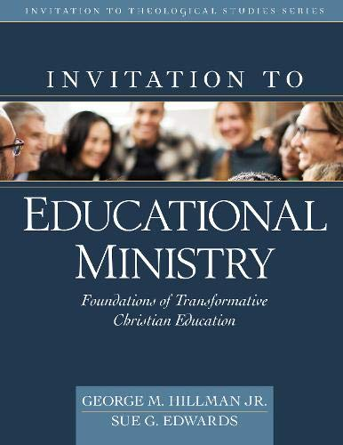 - Invitation to Educational Ministry: Foundations of Transformative Christian Education (Invitation to Theological Studies)