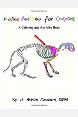 Feline Anatomy for Crayons: A Coloring and Activity Book Paperback