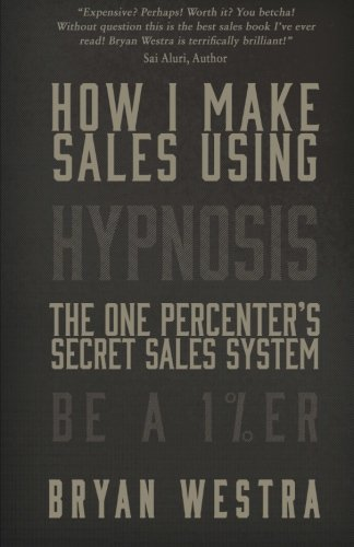 How I Make Sales Using Hypnosis: The One Percenters Secret Sales System  Be A 1%ER pdf