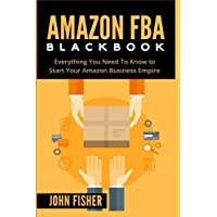 Amazon FBA: Everything You Need to Know to Start Your Amazon Business Empire