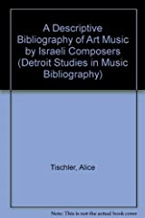A Descriptive Bibliography of Art Music by Israeli Composers (DETROIT STUDIES IN MUSIC BIBLIOGRAPHY) Hardcover