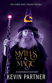 Myths and Magic: A Humorous Fantasy Adventure (The Faerie King Trilogy Book 1) by [Partner, Kevin]
