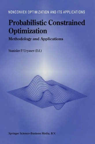 Probabilistic Constrained Optimization: Methodology and Applications (Nonconvex Optimization and Its Applications)