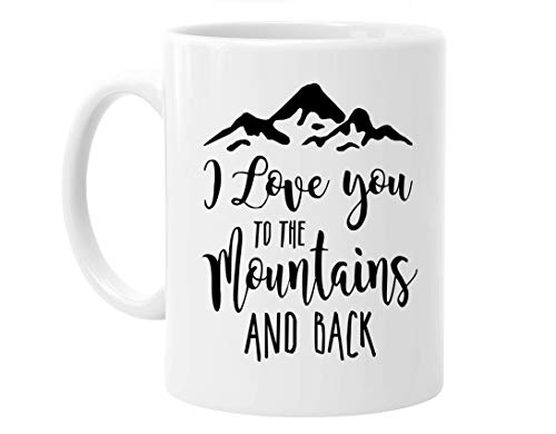 11oz Funny I Love You to The Mountains and Back White Ceramic Coffee Mugs Cup, Funny Birthday Christmas or Valentine