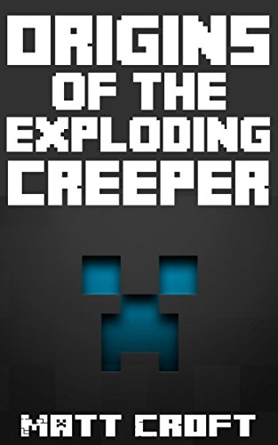 Origins of the Exploding Creeper: An Untold Legend Inspired By Imagination, Fun and Play (Stampy