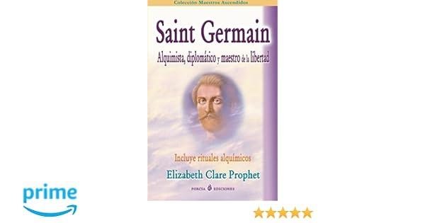 Saint Germain: alquimista, diplomatico y maestro de la libertad: Incluye rituales alquimicos: Amazon.es: Elizabeth Clare Prophet: Libros