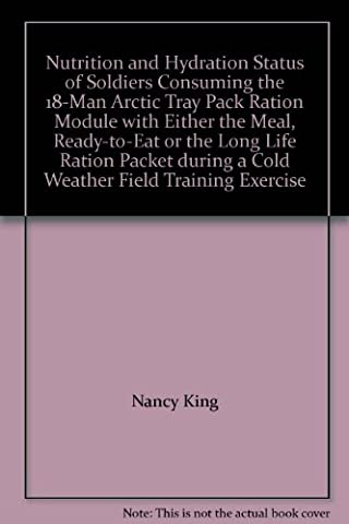 Nutrition and Hydration Status of Soldiers Consuming the 18-Man Arctic Tray Pack Ration Module with Either the Meal, Ready-to-Eat or the Long Life Ration Packet during a Cold Weather Field Training Exercise