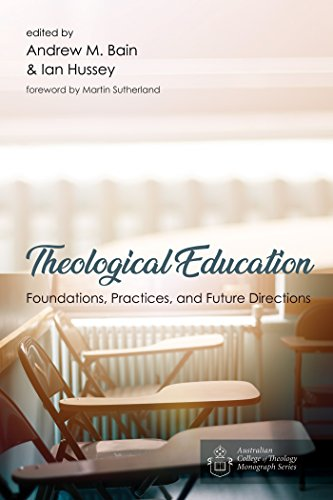 - Theological Education: Foundations, Practices, and Future Directions (Australian College of Theology Monograph Series Book 0)