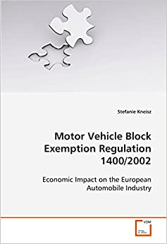 Motor Vehicle Block Exemption Regulation 1400/2002: Economic Impact on the European Automobile Industry