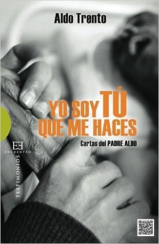 Yo soy Tú que me haces (Spanish Edition): Aldo Trento ...