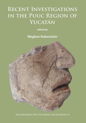 Recent Investigations in the Puuc Region of Yucatán (Archaeopress Pre-Columbian Archaeology)
