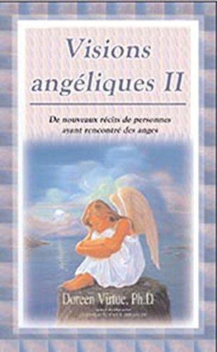 Visions angéliques II - De nouveaux récits de personnes ayant rencontré des anges Broché – 26 avril 2007 Doreen Virtue AdA 2895654441 Esprit