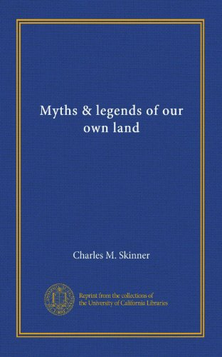 Myths & legends of our own land (v.1) by University of California Libraries