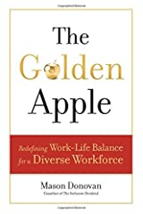 The Golden Apple: Redefining Work-Life Balance for a Diverse Workforce Hardcover