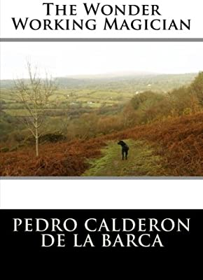 The Wonder Working Magician Pedro Calderon De La Barca