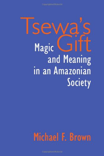 Tsewa's Gift: Magic and Meaning in an Amazonian Society PDF